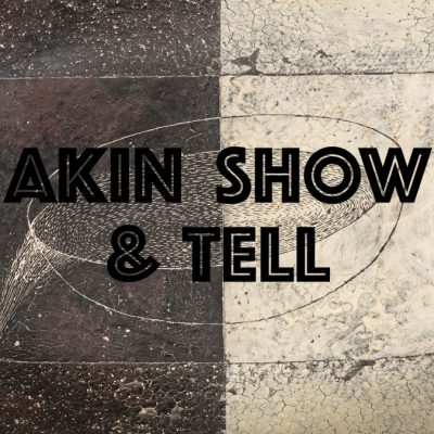 Akin Show and Tell